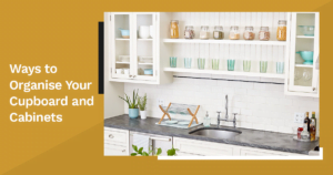Ways to organise your cupboard and cabinets